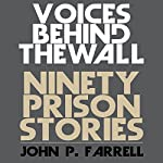 Voices Behind the Wall: Ninety Prison Stories | John P. Farrell
