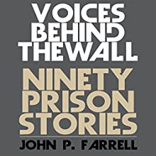 Voices Behind the Wall: Ninety Prison Stories Audiobook by John P. Farrell Narrated by David MacDonald