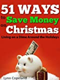 51 Ways to Save Money on Christmas: Living on a Dime Around the Holidays