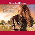 Rebecca's Reward: Daughters of Blessing, Book 4 (       UNABRIDGED) by Lauraine Snelling Narrated by Stina Nielsen