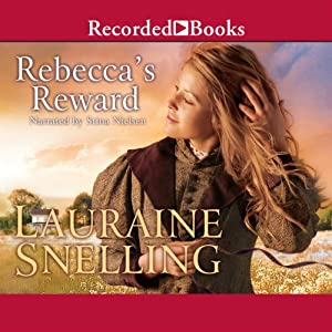 Rebecca's Reward: Daughters of Blessing, Book 4 | [Lauraine Snelling]