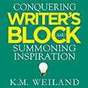 Conquering Writer's Block and Summoning Inspiration: Learn to Nurture a Lifestyle of Creativity (       UNABRIDGED) by K.M. Weiland Narrated by Sonja Field