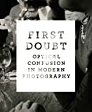 First Doubt: Optical Confusion in Modern Photography: Selections from the Allan Chasanoff Collection (Yale Art Gallery)