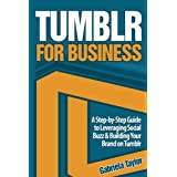 TUMBLR FOR BUSINESS: The Ultimate Guide (Give Your Marketing a Digital Edge Series) ~ Gabriela Taylor