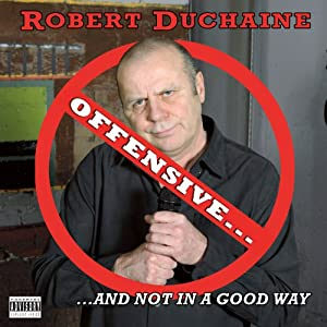 Offensive…And Not in a Good Way | [Robert Duchaine]