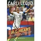 All Heart: My Dedication and Determination to Become One of Soccer's Best Hörbuch von Carli Lloyd, Wayne Coffey Gesprochen von: Lynde Houck