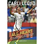 All Heart: My Dedication and Determination to Become One of Soccer's Best | Carli Lloyd,Wayne Coffey