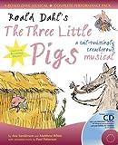 Roald Dahl's The Three Little Pigs: A Tail-twistingly Treacherous Musical (A&C Black Musicals) by Dahl, Roald, Sanderson, Ana, White, Matthew, Patterson, Paul published by A & C Black Publishers Ltd (2007)
