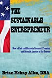 The Sustainable Entrepreneur: How to Find and Maintain Financial Freedom  and Rebuild America in the Process