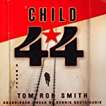 Child 44 (       UNABRIDGED) by Tom Rob Smith Narrated by Dennis Boutsikaris