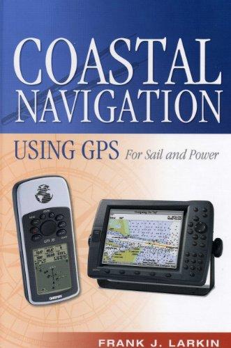 Coastal Navigation Using GPS: For Sail and Power