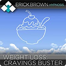 Cravings Buster: Stop Cravings and Lose Weight with Hypnosis and Meditation (       UNABRIDGED) by Erick Brown Narrated by Erick Brown
