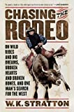 W K Stratton Chasing the Rodeo: On Wild Rides and Big Dreams, Broken Hearts and Broken Bones, and One Man's Search for the West