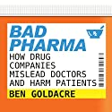 Bad Pharma: How Drug Companies Mislead Doctors and Harm Patients (       UNABRIDGED) by Ben Goldacre Narrated by Jonathan Cowley