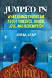 img - for Jumped In: What Gangs Taught Me about Violence, Drugs, Love, and Redemption book / textbook / text book