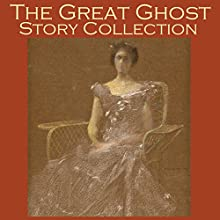 The Great Ghost Story Collection: Over 40 Spooky Tales (       UNABRIDGED) by Richard Middleton, Hugh Walpole, E. F. Benson, W. C. Morrow, Robert E. Howard, M. R. James, Arthur Gray Narrated by Cathy Dobson