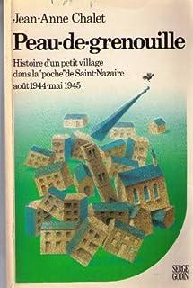 """Peau de grenouille : histoire d'un petit village de la """"poche"""" de Saint-Nazaire, août 1944-mai 1945, Chalet, Jean-Anne"""