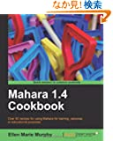 Mahara 1.4 Cookbook: Over 50 Recipes for Using Mahara for Training, Personal, or Educational Purposes (Community Experienc...