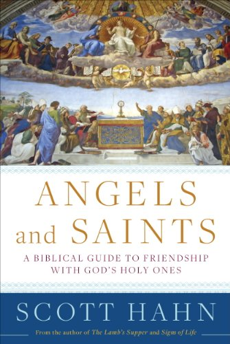 Download Angels and Saints: A Biblical Guide to Friendship with God's Holy Ones