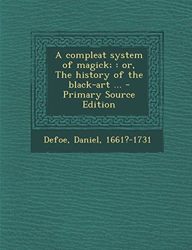 A Compleat System of Magick;: Or, the History of the Black-Art ... - Primary Source Edition