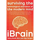 "iBrain: Surviving the Technological Alteration of the Modern Mindvon ""Gary Small"""