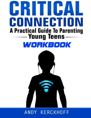 Critical Connection Workbook: A Practical Guide to Parenting Young Teens