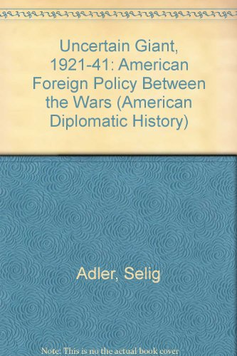 Uncertain Giant, 1921-41: American Foreign Policy Between the Wars (American Diplomatic History) PDF