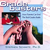 Gradebusters: How Parents Can End the Bad Grades Battle | [Stephen Schmitz, Ph.D.]