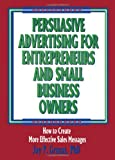 img - for Persuasive Advertising for Entrepreneurs and Small Business Owners: How to Create More Effective Sales Messages (Haworth Marketing Resources : Innov) book / textbook / text book