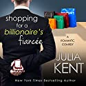 Shopping for a Billionaire's Fiancee Audiobook by Julia Kent Narrated by Zachary Webber