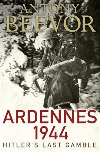 Antony Beevor - Ardennes 1944: Hitler's Last Gamble