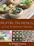 Muffin Tin Menus: 47 Fun & Delicious...