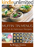Muffin Tin Menus: 47 Fun & Delicious Recipes