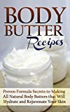 Body Butter Recipes: Proven Formula Secrets to Making All Natural Body Butters that Will Hydrate and Rejuvenate Your Skin (FREE Book Offer): Bath Bomb, Body Lotion, Body Butters for Beginners