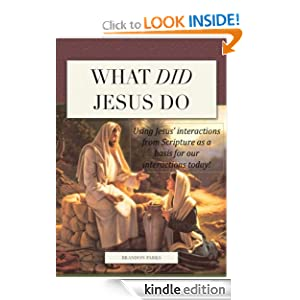 What Did Jesus Do: Using Jesus' Interactions from Scripture as a Basis for Our Interactions Today!