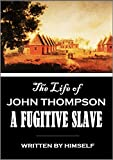 The Life of John Thompson, a Fugitive Slave: Containing His History of 25 Years in Bondage, and His Providential Escape (1856) (English Edition)