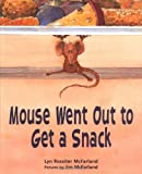 img - for Mouse Went Out to Get a Snack by McFarland, Lyn Rossiter (2005) Hardcover book / textbook / text book