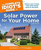 The Complete Idiot's Guide to Solar Power for your Home, 2nd Edition - 1615640010