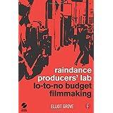 Raindance Producers' Lab Lo-To-No Budget Filmmakingby Elliot Grove