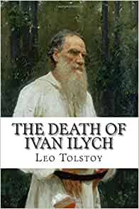 the death of ivan ilych 2 essay The loss of life of ivan ilych essay psychological importance in the loss of life of ivan illych in the loss of life of ivan ilych leo tolstoy conveys the emotional need for the last and struggles to grasp his have a problem with death completely.