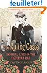 The Ruling Caste: Imperial Lives in t...