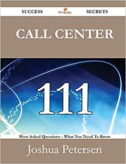 Call Center 111 Success Secrets: 111 Most Asked Questions On Call Center - What You Need To Know ebook