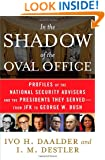 In the Shadow of the Oval Office: Profiles of the National Security Advisers and the Presidents They Served--From JFK to George W. Bush