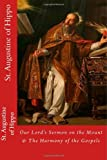 St. Augustine of Hippo: Our Lords Sermon on the Mount According to Matthew & The Harmony of the Gospels
