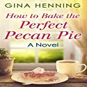 How to Bake the Perfect Pecan Pie: Home for the Holidays, Book 1 Audiobook by Gina Henning Narrated by Hollie Jackson