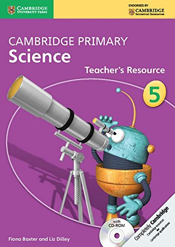 Cambridge Primary Science Stage 5 Teacher's Resource Book with CD-ROM (Cambridge International Examinations), by Fiona Baxter, Liz Dilley