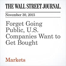 Forget Going Public, U.S. Companies Want to Get Bought (       UNABRIDGED) by Telis Demos, Corrie Driebusch Narrated by Alexander Quincy