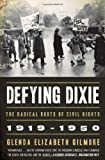 Defying Dixie: The Radical Roots of Civil Rights, 1919-1950 (0393335321) by Gilmore, Glenda Elizabeth