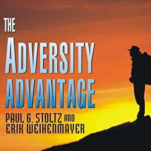 The Adversity Advantage: Turning Everyday Struggles into Everyday Greatness | [Paul G. Stoltz, Erik Weihenmayer]