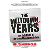 The Meltdown Years: The Unfolding of the Global Economic Crisisby Wolfgang Munchau